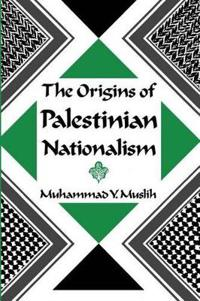 The Origins of Palestinian Nationalism