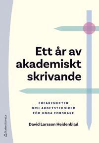 Ett år av akademiskt skrivande : erfarenheter och arbetstekniker för unga forskare - David Larsson Heidenblad pdf epub