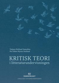 Kritisk teori i litteraturundervisningen - Tatjana Kielland Samoilow, Per Esben Myren-Svelstad pdf epub