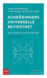 Schrödingers universelle bevissthet - Erwin Schrödinger, Larry Dossey, Fritjof Capra   Inprintwriters.org