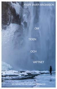 Om tiden och vattnet : en berättelse om vår framtid