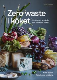 Zero waste i köket : konsten att använda spill, spad och kanter