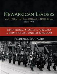 Newafricanleaders Contributions of Africans in Birmingham from 1950: Traditional Stories of Africans in Birmingham, United Kingdom
