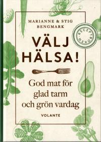 Välj hälsa! : god mat för glad tarm och grön vardag - receptboken