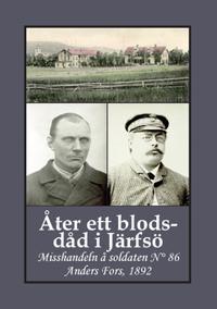 Åter ett blodsdåd i Järfsö : misshandeln å soldaten N° 86 Anders Fors, 1892 - Carina Andersson, Gunnar Bergman | Laserbodysculptingpittsburgh.com