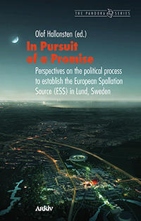In pursuit of a promise : perspectives on the political process to establish the European Spallation Source (ESS) in Lund, Sweden
