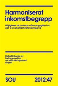 Harmoniserat inkomstbegrepp : möjligheter att använda månadsuppgifter i social- och arbetslöshetsförsäkringarna. SOU 2012:47