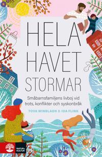 Hela havet stormar : småbarnsfamiljens livboj vid trots, konflikter och syskonbråk