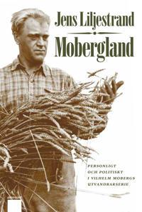 Mobergland : personligt och politiskt i Vilhelm Mobergs utvandrarserie