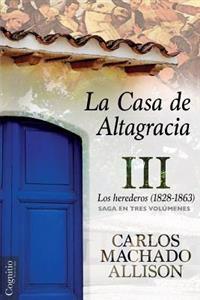 La Casa de Altagracia: Vol III. Los Herederos (1828-1863)