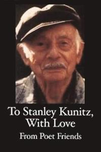 To Stanley Kunitz With Love