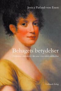 Behagets betydelser : döttrarnas edukation i det sena 1700-talets adelskult - Jessica Parland-von Essen pdf epub