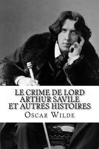 Le Crime de Lord Arthur Savile Et Autres Histoires