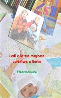Ledi E Le Sue Magicose Avventure a Berlin: ... È Un Dono Di Zia Grazia E Zio Fabrizio
