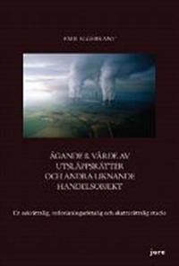 Ägande & värde av utsläppsrätter och andra liknande handelsobjekt : en sakrättslig, redovisningsrättslig och skatterättslig studie