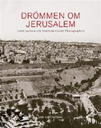 Drömmen om Jerusalem Lewis Larsson och American Colony Photographers