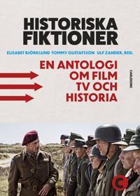 Historiska fiktioner : en antologi om film, tv och historia - Elisabet Björklund, Tommy Gustafsson, Ulf Zander pdf epub
