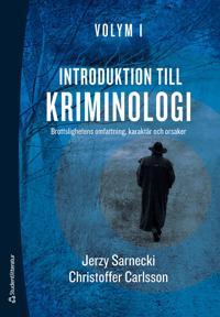 Introduktion till kriminologi. 1, Brottslighetens omfattning, karaktär och orsaker