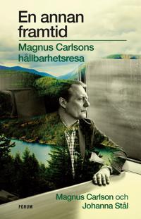 Omslaget av En annan framtid : Magnus Carlsons hållbarhetsresa av Johanna Stål, Magnus Carlson