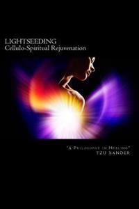 Lightseeding Cellulo-Spiritual Rejuvenation / A Philosophy in Healing