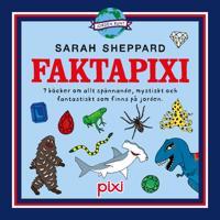 Faktapixi. 7 böcker om allt spännande, mystiskt och fantastiskt som finns på jorden