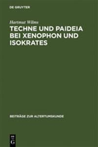 Techne Und Paideia Bei Xenophon Und Isokrates