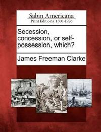 Secession, Concession, or Self-Possession, Which?