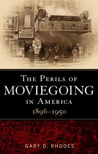The Perils of Moviegoing in America 1896-1950