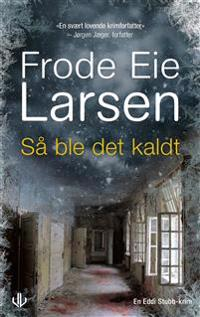 Så ble det kaldt - Frode Eie Larsen | Inprintwriters.org
