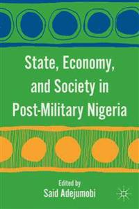 State, Economy, and Society in Post-Military Nigeria