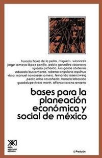 Bases para la planeacion economica y social de Mexico / Basis for Planning Economic and Social Development of Mexico