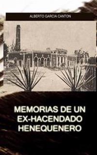 Memorias de Un Ex-Hacendado Henequenero: Y Articulos Para La Prensa