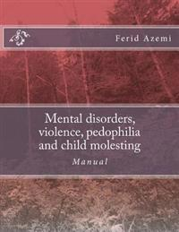 Mental Disorders, Violence, Pedophilia and Child Molesting: Manual