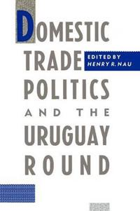 Domestic Trade Politics and the Uruguay Round