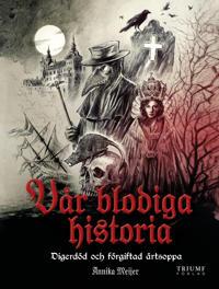 Vår blodiga historia! :  digerdöd och förgiftad ärtsoppa