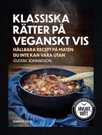 Klassiska rätter på veganskt vis : Hållbara recept på maten du inte kan vara utan - Gustav Johansson pdf epub