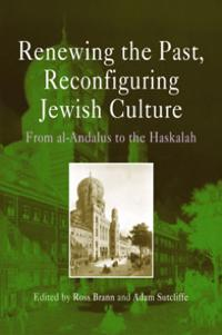 Renewing the Past, Reconfiguring Jewish Culture
