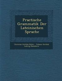 Practische Grammatik Der Lateinischen Sprache