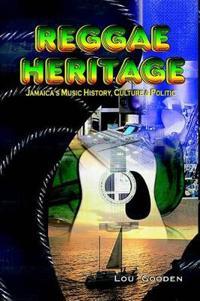 Reggae Heritage: Jamaica's Music History, Culture & Politic
