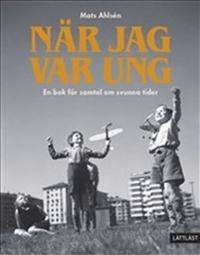 När jag var ung - En bok för samtal om svunna tider - Mats Ahlsén pdf epub