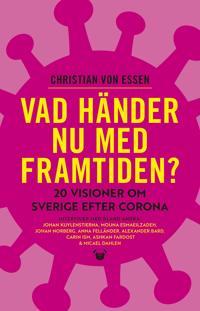 Vad händer nu med framtiden? : 20 visioner om Sverige efter corona