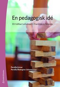En pedagogisk idé : ett hållbart arbetssätt i framtidens förskola - Pernilla Lörner, Pernilla Malmgren Johannesson | Laserbodysculptingpittsburgh.com