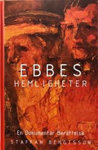 Ebbes hemligheter : en dokumentär berättelse - Staffan Bengtsson pdf epub