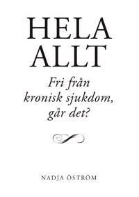 Hela allt! : fri från kronisk sjukdom - går det? - Nadja Öström pdf epub