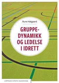 Gruppedynamikk og ledelse i idrett - Rune Høigaard | Inprintwriters.org