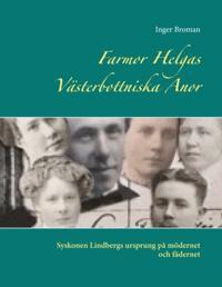 Farmor Helgas Västerbottniska anor : syskonen Lindbergs ursprung på mödernet och fädernet - Inger Broman pdf epub