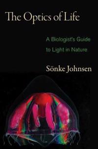 The Optics of Life: A Biologist's Guide to Light in Nature