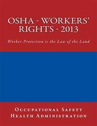OSHA - Workers' Rights - 2013: Worker Protection Is the Law of the Land