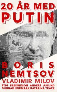 20 år med Putin - Boris Nemtsov, Vladimir Milov, Gunnar Hökmark, Stig Fredikson, Anders Åslund, Katarina Tracz pdf epub