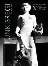 Funkisregi. Ingmar Bergman och Malmö stadsteater 1952-1958. - Rikard Loman pdf epub